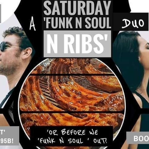 Saturday 'Funk 'n' Soul 'n' Ribs (All You Can Eat 6 - 8pm 395B!