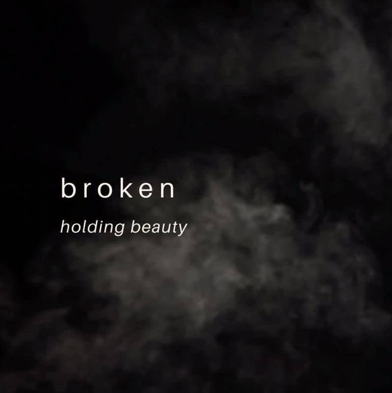 Broken: holding beauty
