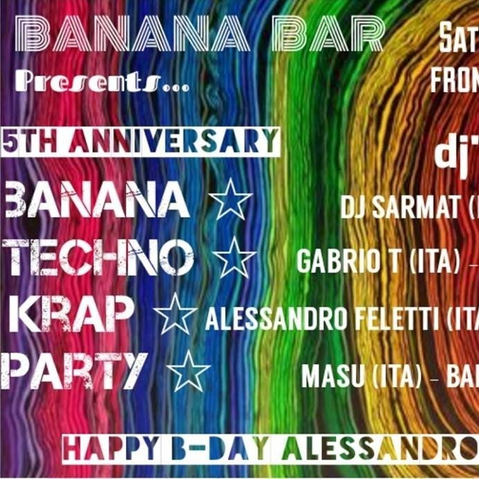 Banana Techno Krap Party + Alessandro Feletti's Birthday Party