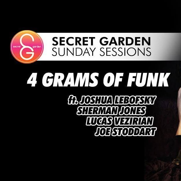 Secret Garden Sunday Sessions presents: 4 GRAMS OF FUNK!